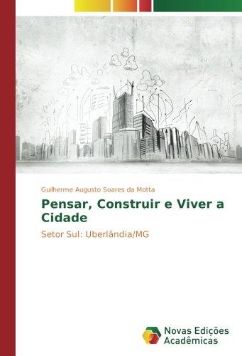 Download Pensar, Construir e Viver a Cidade: Setor Sul: Uberlândia/MG (Portuguese Edition) pdf