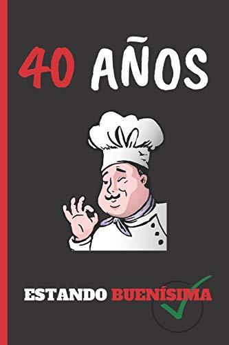 40 AÑOS ESTANDO BUENÍSIMA: REGALO DE CUMPLEAÑOS ORIGINAL Y DIVERTIDO.  10 AÑOS. DIARIO, CUADERNO DE NOTAS, APUNTES O AGENDA. MUJER. por Inspired Notebooks