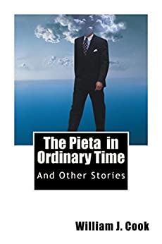 The Pieta in Ordinary Time: And Other Stories by [Cook, William]