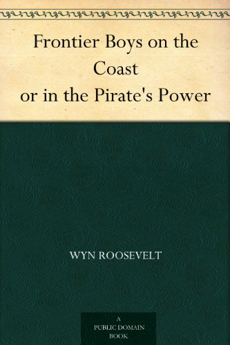 Frontier Boys on the Coast or in the Pirate's Power