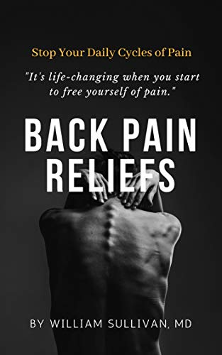 Back Pain Reliefs: Stop Your Daily Cycles of Pain by [Sullivan, William]
