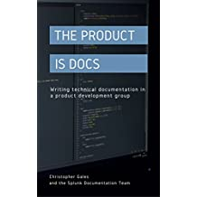 The Product is Docs: Writing technical documentation in a product development group