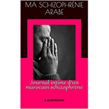 Ma schizophrénie Arabe: Journal intime d'un marocain schizophrène (French Edition)