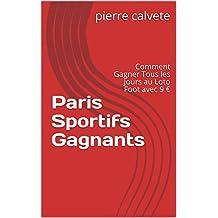 Paris Sportifs Gagnants: Comment Gagner Tous les Jours au Loto Foot avec 9 € (French Edition)