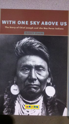 With One Sky Above Us: The Story of Chief Joseph and the Nez Perce Indians