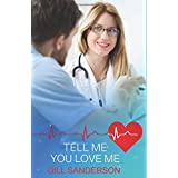 Tell Me You Love Me: A Heartwarming Medical Romance (Medical Romance Specials)