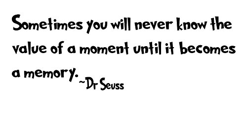 Dr Seuss Wall Decals: Vinyl Wall Decals. This Quotes Wall Decal says ''Sometimes you will never know the value of a moment until it becomes a memory'' - BLACK by WallDecalsAndArt