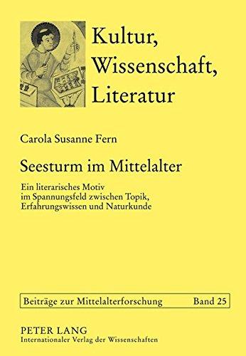 Seesturm im Mittelalter: Ein literarisches Motiv im Spannungsfeld zwischen Topik, Erfahrungswissen und Naturkunde (Kultur, Wissenschaft, Literatur)