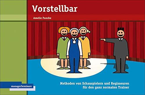 Vorstellbar: Methoden von Schauspielern und Regisseuren für den ganz normalen Trainer Taschenbuch – 2. Dezember 2016 Amelie Funcke managerSeminare 3936075441 Erwachsenenbildung