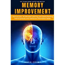 Memory Improvement: 2 Manuscripts- Accelerated Learning and Speed Reading, How to process and memorize information faster