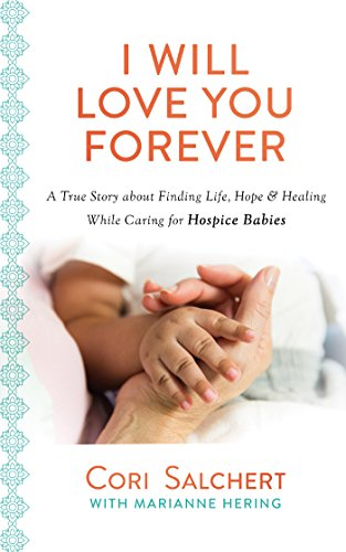 I Will Love You Forever: A True Story about Finding Life, Hope & Healing While Caring for Hospice Babies]()