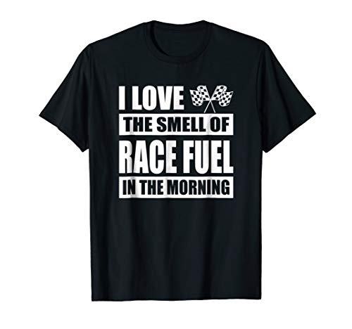 I Love The Smell Of Race Fuel In The Morning