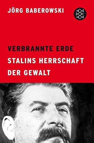 Verbrannte Erde: Stalins Herrschaft der Gewalt Taschenbuch – 27. November 2014 Jörg Baberowski FISCHER Taschenbuch 359619637X Geschichte / 20. Jahrhundert