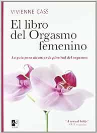 El libro del orgasmo femenino: La guía para alcanzar la