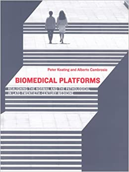 Biomedical Platforms: Realigning the Normal and the Pathological in Late-Twentieth-Century Medicine (Inside Technology)