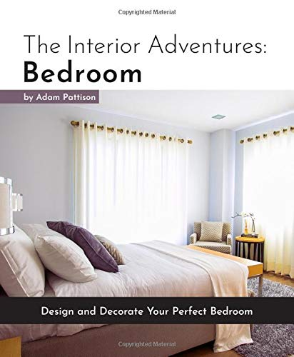 Bedroom Decorating Ideas - The Interior Adventures: Bedroom: Design and Decorate Your Perfect Bedroom