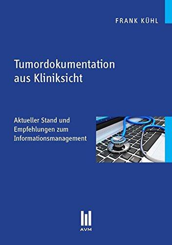 Tumordokumentation aus Kliniksicht: Aktueller Stand und Empfehlungen zum Informationsmanagement (Beiträge zum Gesundheitswesen)