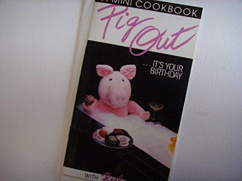 Birthday Greeting Card ; Pig Out with Mini Cookbook ; Cherry Chocolate Bombe, Ice Cream Eclairs, Mocha Cheesecake, etc. ()