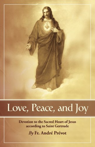 (Love, Peace and Joy: Devotion to the Sacred Heart of Jesus According to Saint Gertrude: Thirty Chapters for a Month Devoted to the Sacred Heart of Jesus)