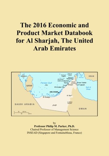 Sharjah United Arab Emirates - The 2016 Economic and Product Market Databook for Al Sharjah, The United Arab Emirates