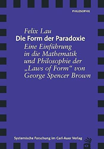 Die Form der Paradoxie. Eine Einführung in die Mathematik und Philosophie der Laws of Form von George Spencer Brown Taschenbuch – 1. August 2015 Felix Lau Carl-Auer Verlag GmbH 3896703528 Soziologie