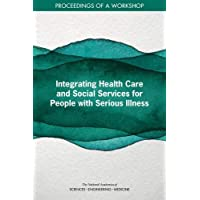 Integrating Health Care and Social Services for People with Serious Illness: Proceedings...