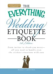 The Everything Wedding Etiquette Book: From Invites To Thank You Notes  - All You Need To Handle Even The Stickiest  Situations With Ease (Everything (Weddings))