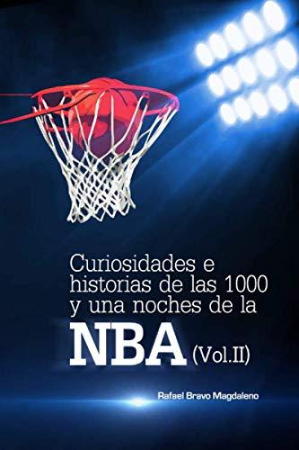 Curiosidades e historias de las 1000 y una noches de la NBA (Vol.II) por Bravo Magdaleno, Rafael