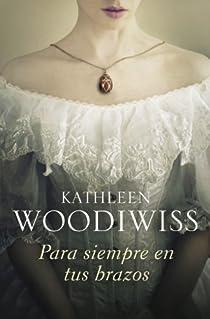 Para siempre en tus brazos par Kathleen Woodiwiss