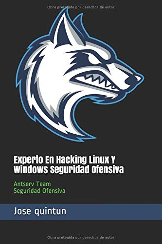 Experto En Hacking Linux Y Windows Seguridad Ofensiva Antserv Team Seguridad Ofensiva  [quintun, Jose ignacio] (Tapa Blanda)