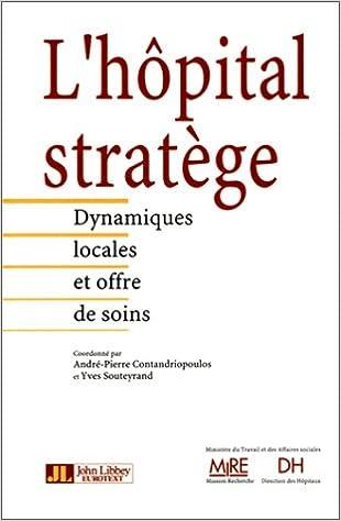 En ligne L'hôpital stratège: Dynamique locale et offre de soins pdf