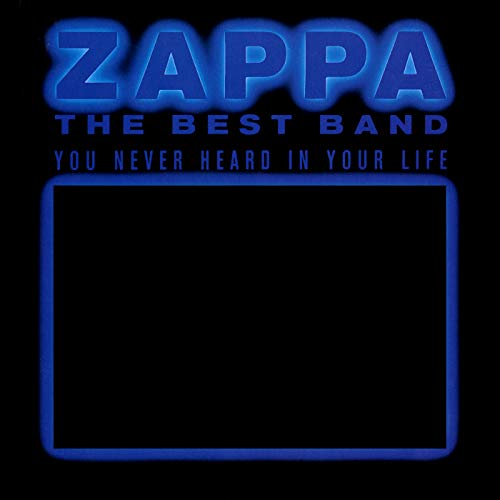 The Best Band You Never Heard In Your Life (Best Frank Zappa Albums)