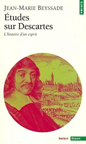 Etudes sur Descartes : L'Histoire d'un esprit Poche – 24 octobre 2001 Jean-Marie Beyssade Points 2020510006 379782020510004