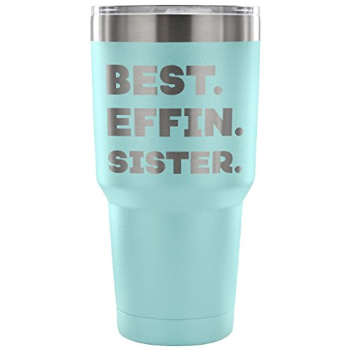ArtsyMod BEST EFFIN SISTER Premium Vacuum Tumbler, PERFECT FUNNY GIFT From Sister, Brother, Sibling! Humorous Gift, Attractive Water Tumbler, 30oz. (Light Blue)