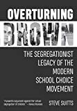 """Steve Suitts, """"Overturning Brown: The Segregationist Legacy of the Modern School Choice Movement"""" (NewSouth Books, 2020)"""
