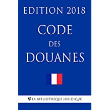 Code des douanes: Edition 2018 (French Edition)