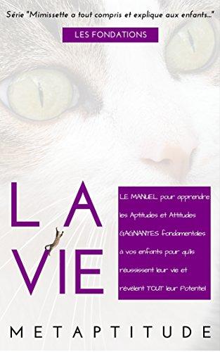 Mimissette a tout compris et explique aux enfants...LA VIE: LE Manuel pour les parents et leurs enfants afin qu'ils réussissent leur vie en développant TOUT leur Potentiel.... (French Edition)