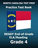 NORTH CAROLINA TEST PREP Practice Test Book READY End-of-Grade ELA/Reading Grade 4: Preparation for the English Language Arts/Reading Assessments