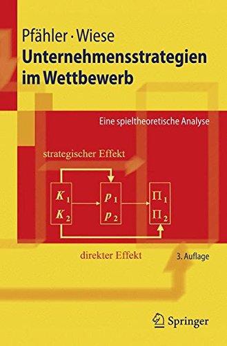 Unternehmensstrategien Im Wettbewerb: Eine spieltheoretische Analyse (Springer-Lehrbuch) (German Edition)