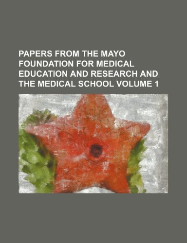 Papers from the Mayo Foundation for medical education and research and the medical school Volume 1