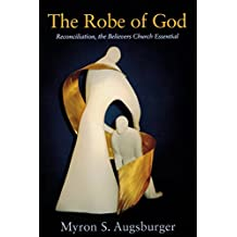 Robe of God: Reconciliation, the Believers Church Essential