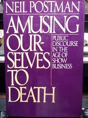 the theme behind neil postmans amusing ourselves to death View essay - neil postman - amusing ourselves to death (1) from fdhum 110 at byu - id amusing ourselves to death neil postman, 1984 educated at the state university.
