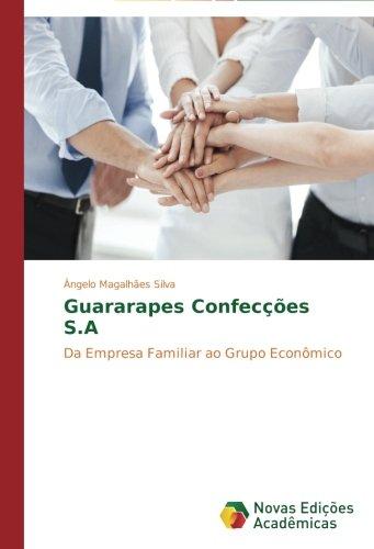 guararapes-confeccoes-sa-da-empresa-familiar-ao-grupo-economico-portuguese-edition