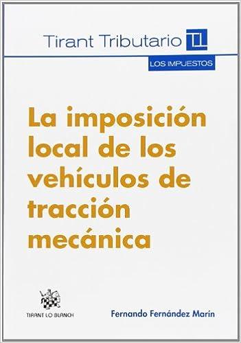 La imposición local de los vehículos de tracción mecánica Los Impuestos Tirant Tributario: Amazon.es: Fernando Fernández Marín: Libros
