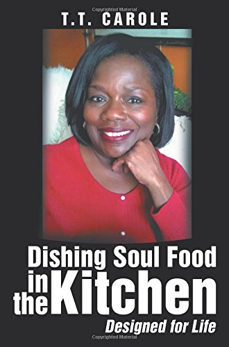 Dishing Soul Food in the Kitchen by T.T. Carole
