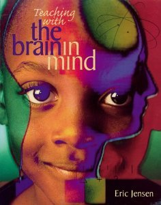 TEACHING WITH THE BRAIN IN MIND (Arts With The Brain In Mind Eric Jensen)