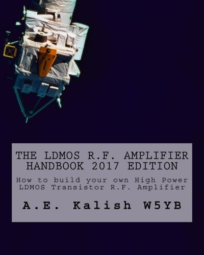 The LDMOS R.F. Amplifier Handbook: How to build your own High Power LDMOS Transistor R.F. Amplifier