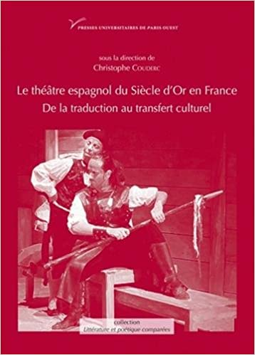 Le théâtre espagnol du Siècle d'or en France (XVIIe-XXe siècle) : De la traduction au transfert culturel