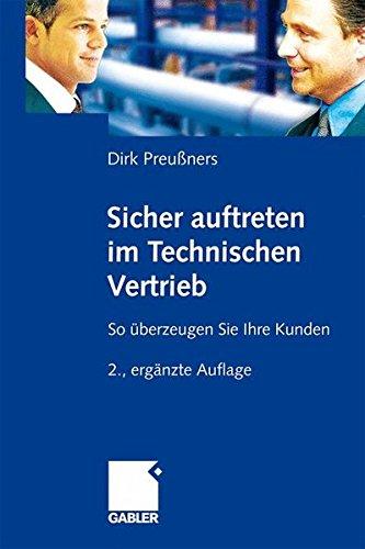 Sicher auftreten im Technischen Vertrieb: So überzeugen Sie Ihre Kunden Taschenbuch – 25. März 2009 Dirk Preußners Gabler Verlag 3834914851 Wirtschaft / Werbung