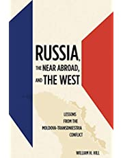 Russia, the Near Abroad, and the West: Lessons from the Moldova-Transdniestria Conflict